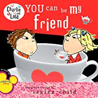 You Can Be My Friend (Charlie and Lola)