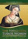 The Forgotten Tudor Women: Anne Seymour, Jane Dudley & Elisabeth Parr (English Edition)