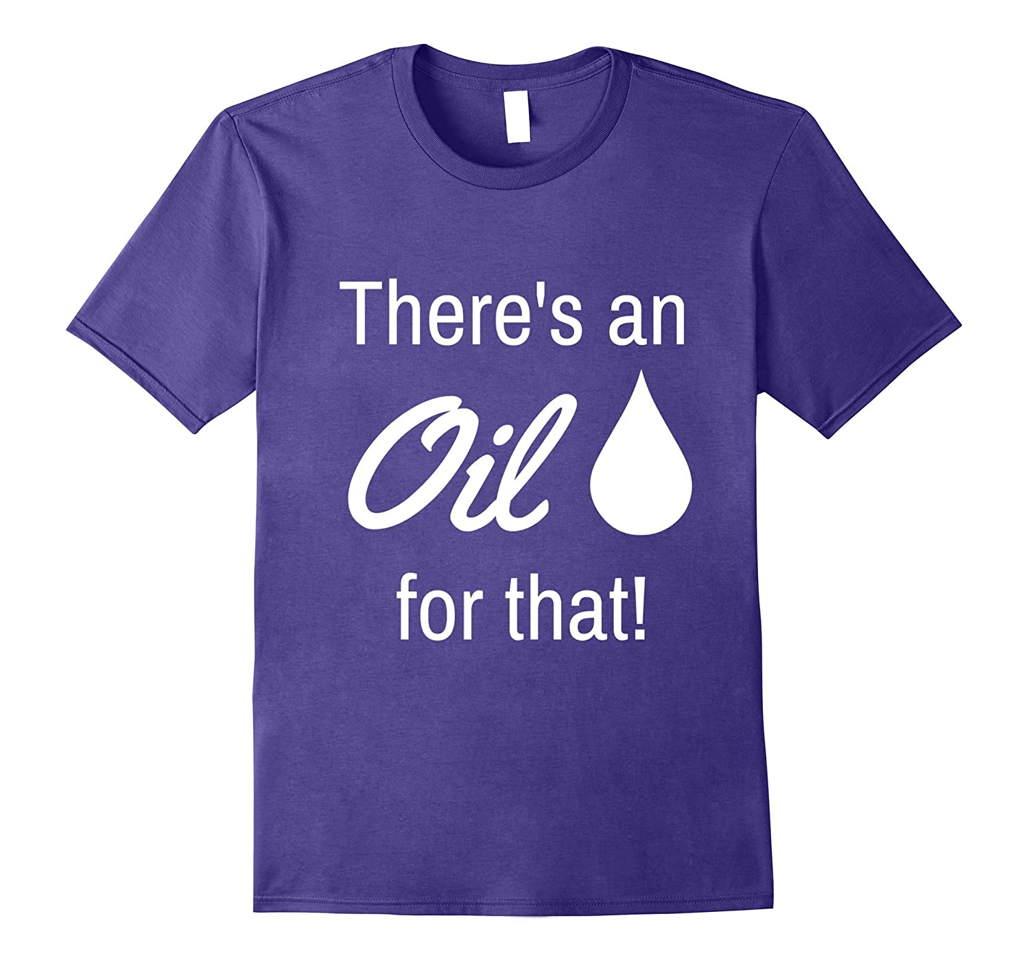There's an oil for that essential oil t-Shirt-FL