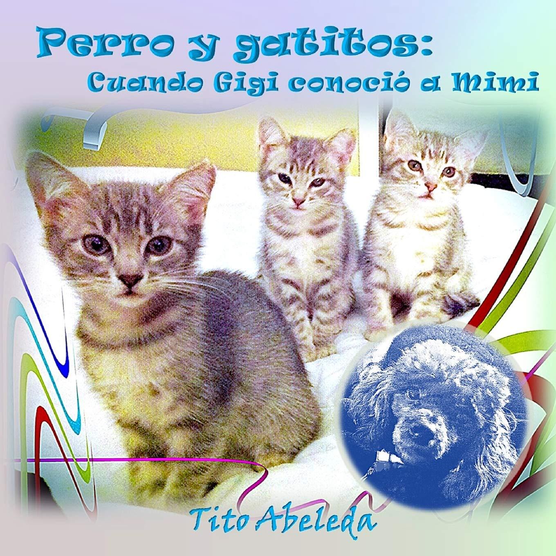 Perro y gatitos: Cuando Gigi conoció a Mimi: Tito Abeleda ...