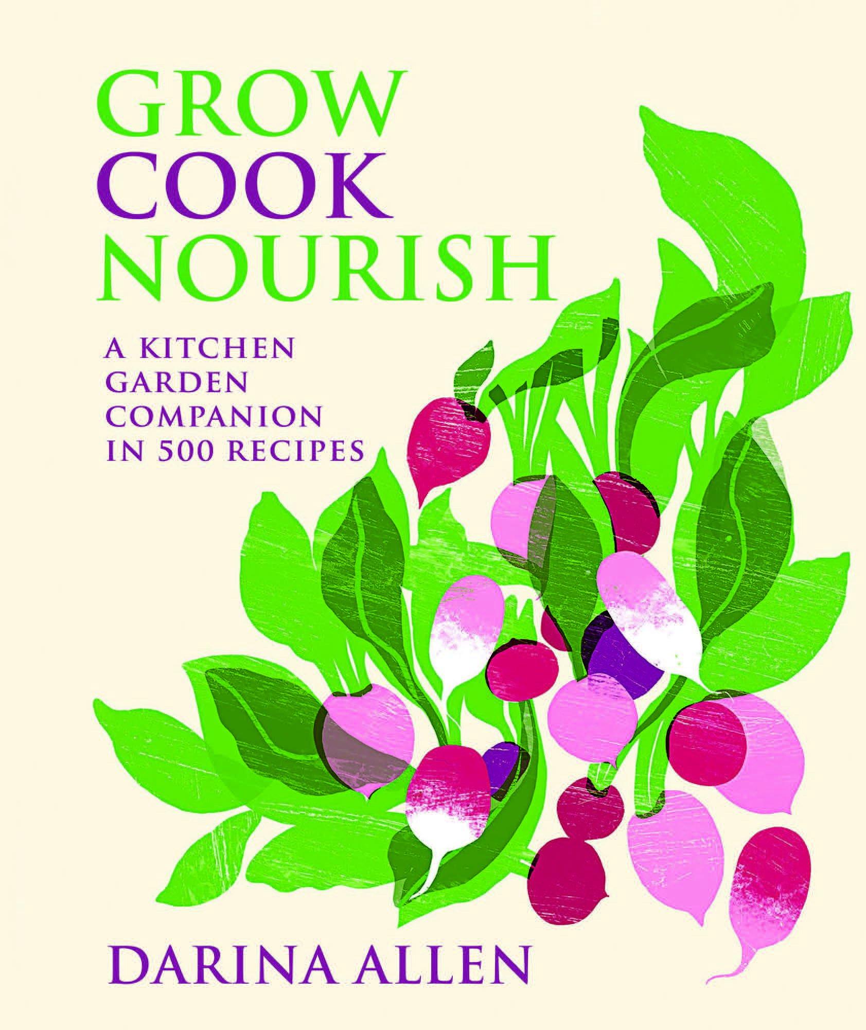 Grow Cook Nourish: A Kitchen Garden Companion in 500 Recipes: Darina Allen:  9781909487741: Amazon.com: Books