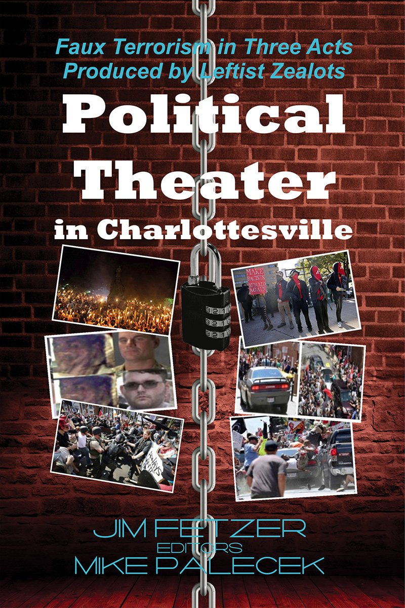 Political Theater In Charlottesville: Faux Terrorism in Three Acts Produced by Leftist Zealots (BLACK & WHITE VERSION) PDF