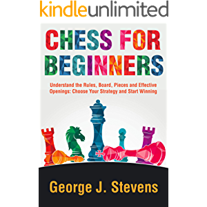 Chess for Beginners: Understand the Rules, Board, Pieces and Effective Openings: Choose Your Strategy and Start Winning