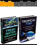 Tropical Fish & Freshwater Aquarium Box Set: A Complete Setup & maintenance Guide (Tropical Fish, Pet Fish, Fish, Tropical Fish Guide, Freshwater Tropical ... Fish Care, Tropical Fish Care Tips)