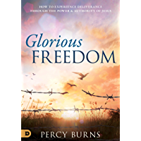 Glorious Freedom: How to Experience Deliverance through the Power and Authority of Jesus