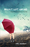 Breast Left Unsaid: A True and Uncensored Story of Survival