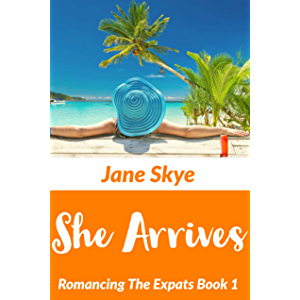 She Arrives : Romancing The Expats Book 1
