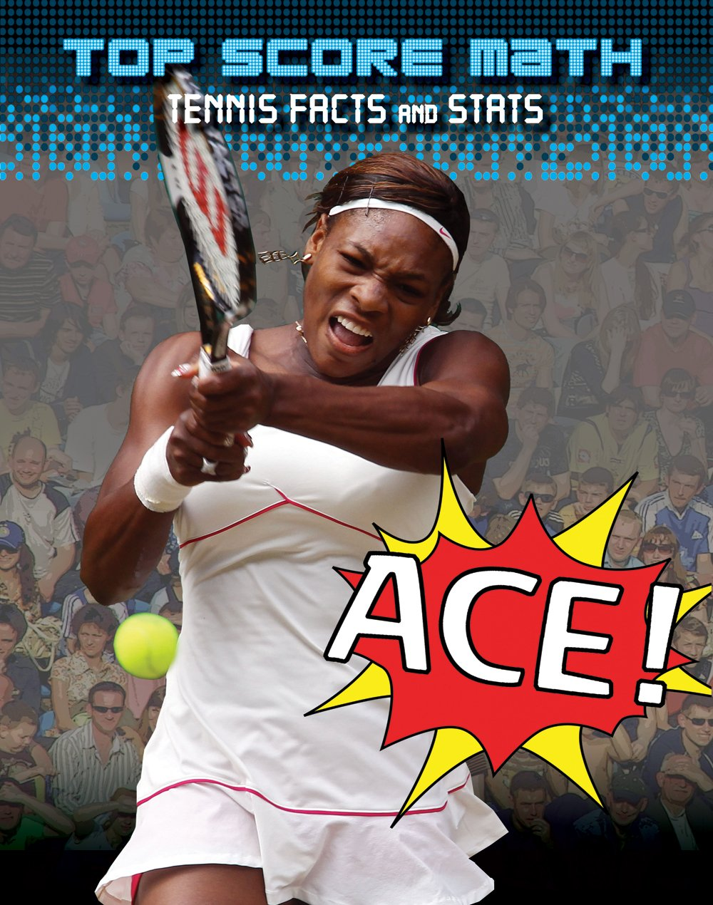 Ace! Tennis Facts and Stats (Top Score Math)