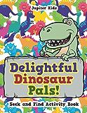 Delightful Dinosaur Pals! Seek and Find Activity Book (Dinosaur Activity Book Series)