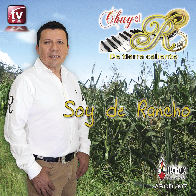 Chuy El ''R'' De Tierra Caliente (Soy De Rancho AR-807)