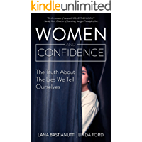 Women and Confidence: The Truth About the Lies We Tell Ourselves