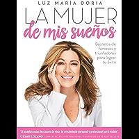 La mujer de mis sueños: Cómo aplicar las fórmulas de los triunfadores para lograr tu éxito (Spanish Edition)