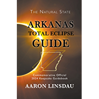 Arkansas Total Eclipse Guide: Official Commemorative 2024 Total Eclipse Guidebook (2024 Total Eclipse State Guide Series… book cover