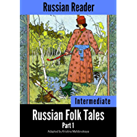 Russian Reader: Intermediate. Russian Folk Tales Part 1 (Adapted graded Russian reader, annotated)