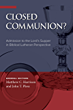 Closed Communion? Admission to the Lord's Supper in Biblical Lutheran Perspective