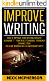 Improve Writing: How To Improve Your Writing Tonight! - 10 Simple Yet Powerful Techniques To Quickly Enhance Your Creative Writing Skills And Productivity! ... Hypnosis, Visualization, Concentration)