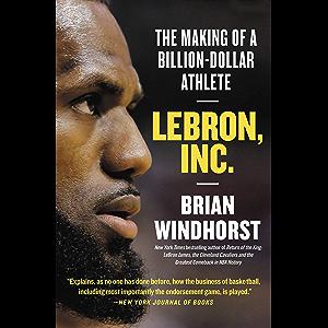 LeBron, Inc.: The Making of a Billion-Dollar Athlete
