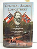 General James Longstreet: The Confederacy's Most Controversial Soldier : A Biography