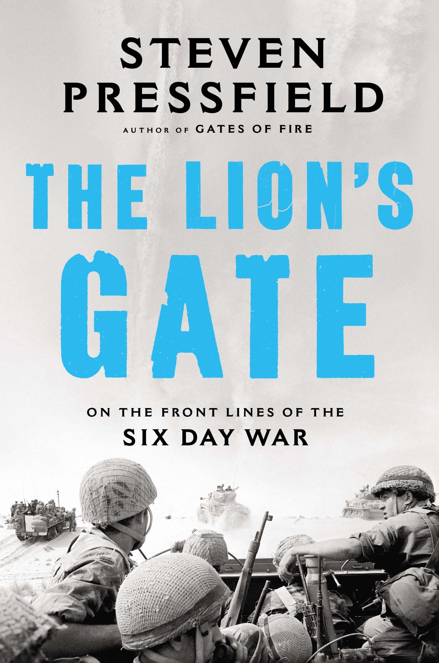 the lion s gate on the front lines of the six day war steven  the lion s gate on the front lines of the six day war steven pressfield 9781595230911 books ca