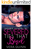 Severed Ties That Bind (Troubled Fathoms MC Book 1)
