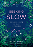 Seeking Slow:Reclaim Moments of Calm in Your Day