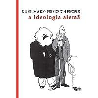 A ideologia alemã: crítica da mais recente filosofia alemã em seus representantes Feuerbach, B. Bauer e Stirner, e do…