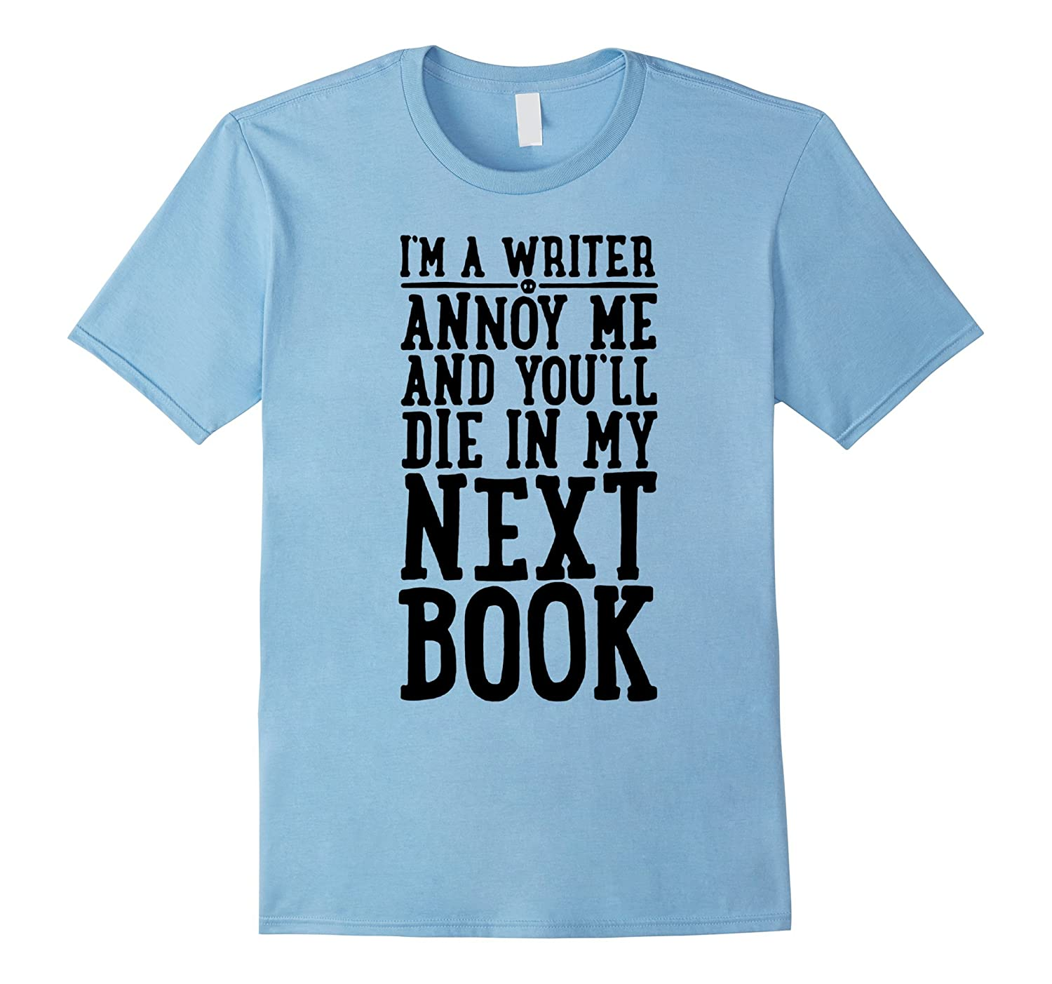 You're a writer annoy and I'll die in your next book tshirt-TH