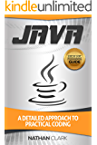 Java: A Detailed Approach to Practical Coding (Step-By-Step Java Book 2)