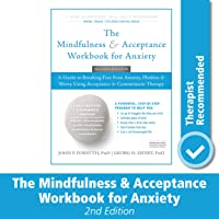 The Mindfulness and Acceptance Workbook for Anxiety: A Guide to Breaking Free From Anxiety, Phobias, and Worry Using…