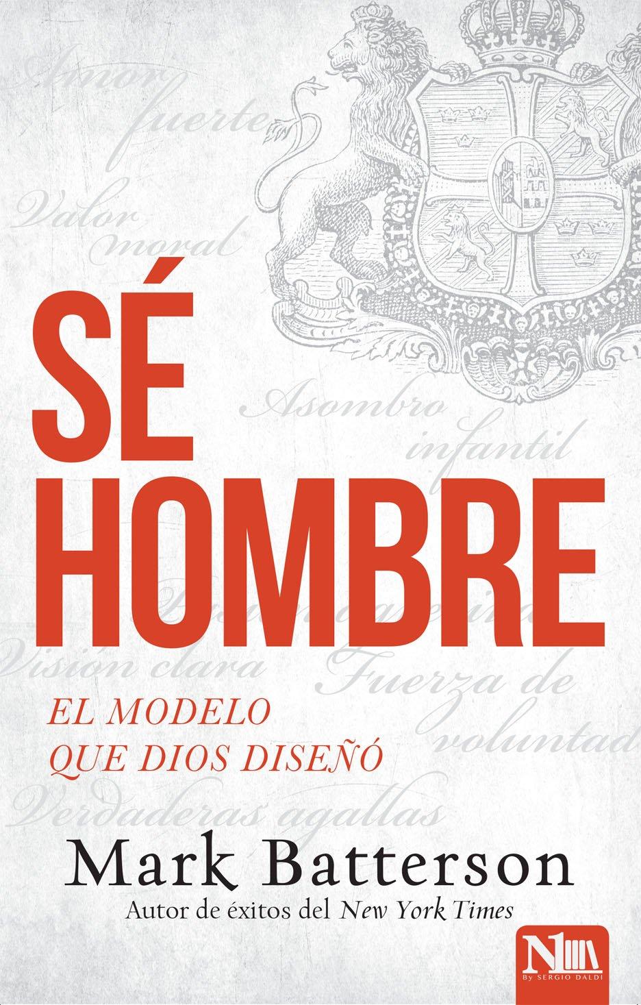 Sé hombre: El modelo que Dios diseñó (Spanish Edition)