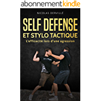 SELF DÉFENSE ET STYLO TACTIQUE: L'efficacité lors d'une agression (Pocket-stick Defense t. 1)