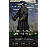 The World's Deadliest Plagues: The History and Legacy of the Worst Global Pandemics (English Edition)