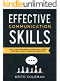Effective Communication: Skills and Strategies to Effectively Speak Your Mind Without Being Misunderstood (Speak Fearlessly Book 1)
