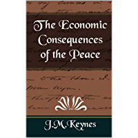 THE ECONOMIC CONSEQUENCES OF THE PEACE: Illustrated (English Edition)