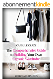 Capsule Craze: The Comprehensive Guide to Building Your Own Capsule Wardrobe (English Edition)