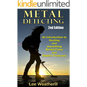 Metal Detecting: An Introduction To Hunting and Unearthing Buried Coins and Hidden Treasures (2nd Edition) (coins…