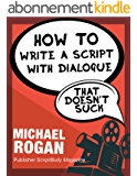 """How to Write a Script With Dialogue That Doesn't Suck: Your Ultimate, No-Nonsense Screenwriting 101 for Writing Screenplay Dialogue ((Book 3 of the """"Screenplay ... Easy"""" Collection)) (English Edition)"""