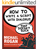 How to Write a Script With Dialogue That Doesn't Suck: Book 3 of the ScriptBully Screenwriting Series (ScriptBully Book Series) (English Edition)