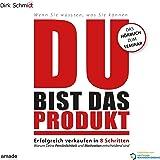 DU bist das Produkt: Erfolgreich verkaufen in 8 Schritten - warum Deine Motivation und Persönlichkeit entscheidend sind