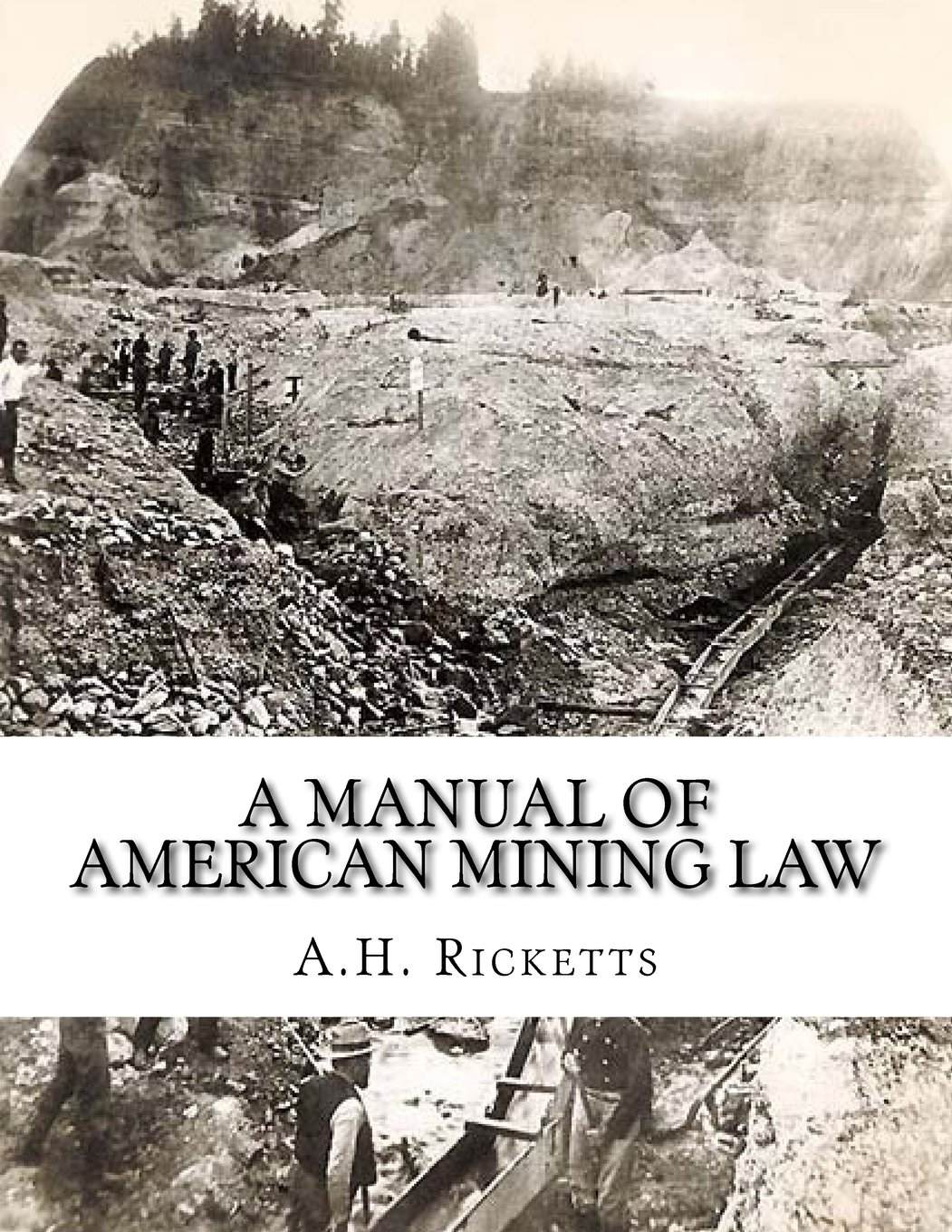 A Manual of American Mining Law: A H  Ricketts, Kerby
