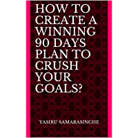 How To Create a Winning 90 Days Plan To Crush Your Goals? (English Edition)