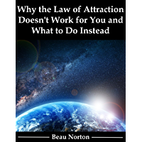 Why the Law of Attraction Doesn't Work for You and What to Do Instead (English Edition)