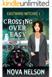 Crossing Over Easy: A Paranormal Cozy Mystery (Eastwind Witches Cozy Mysteries Book 1)