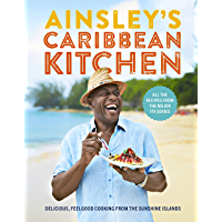 Ainsley's Caribbean Kitchen: Delicious feelgood cooking from the sunshine islands. All the recipes from the major ITV series (English Edition)