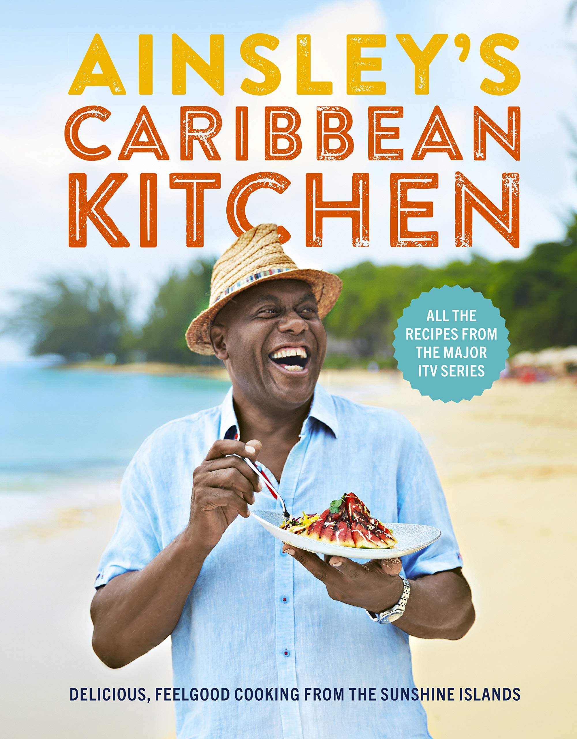 Ainsley's Caribbean Kitchen  Delicious Feelgood Cooking From The Sunshine Islands. All The Recipes From The Major ITV Series  English Edition