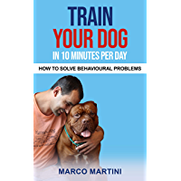 Train your dog in 10 minutes per day: How to solve behavioural problems (English Edition)