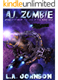 A.I. Zombie: Book 1 of the Space Station At The Edge Of The Black Hole Series