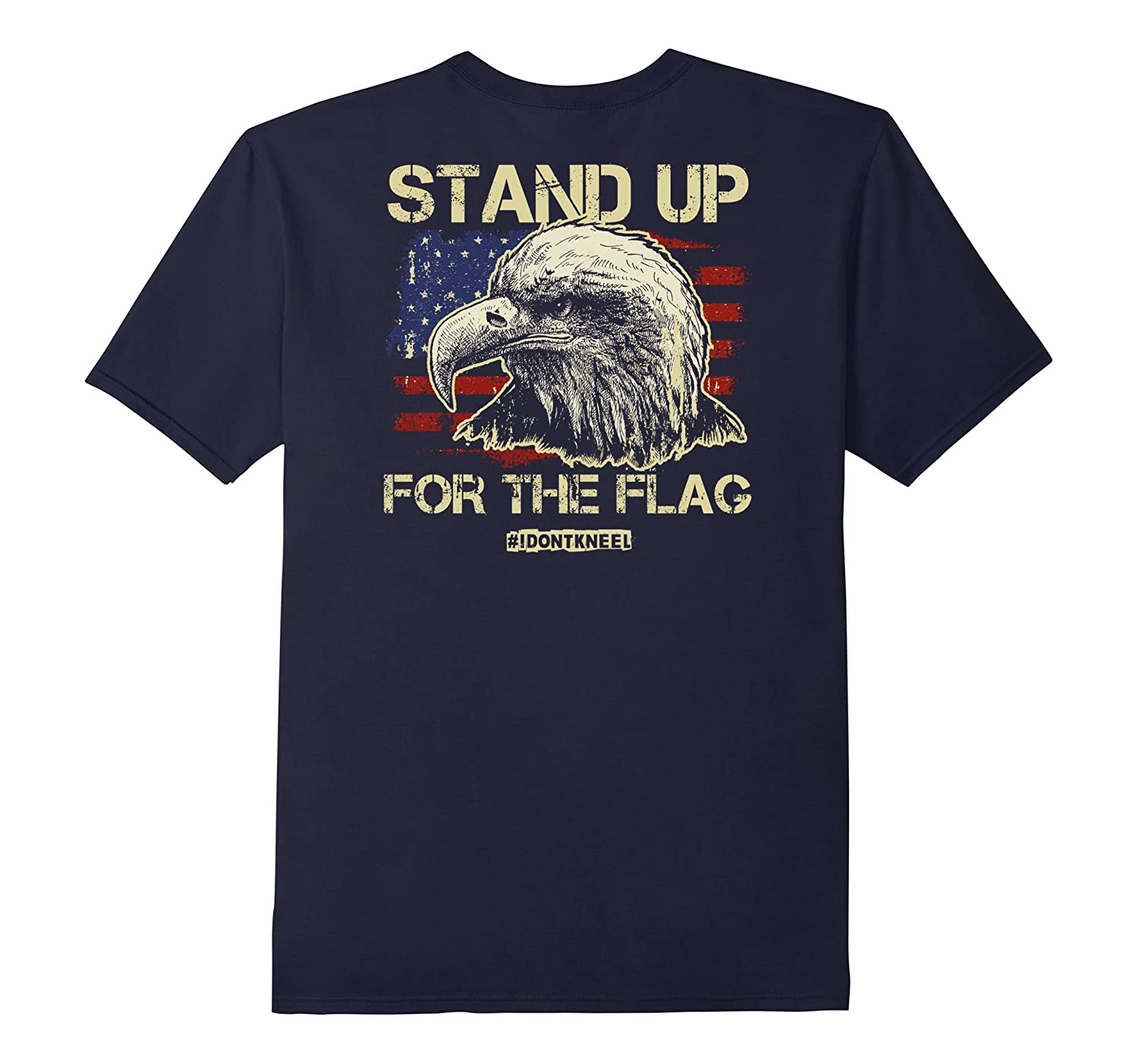 BACK PRINT! Stand Up For The Flag! I Don't Kneel Patriot Tee-FL