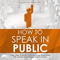 How to Speak in Public: 7 Easy Steps to Master Public Speaking, Presentation Skills, Business Storytelling & Speech…