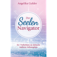 Der Seelen-Navigator: In 7 Schritten zu deinem wahren Lebensplan (German Edition)